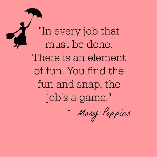 2016-In-Every-Job-That-Must-Be-Done-Mary-Poppins-Quotes-Inspirational-Motivational-Poster-Art-Wall